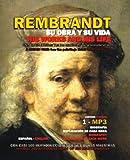 Rembrandt: Su Obra Y Su Vida, Una Visita Guiada/ His Works and His Life, a Guided Visit