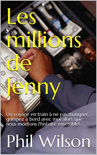 Couverture du livre Les millions de Jenny: Un voyage en train à ne pas manquer, grimpez à bord avec moi alors que nous montons l'histoire ensemble!