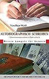 Autobiographisch Schreiben: Lebenserinnerungen gekonnt zu Papier gebracht. Wissen kompakt für Autoren