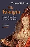 Die Königin: Elisabeth I. und der Kampf um England - Thomas Kielinger