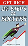 Get Rich: 25 steps to success: Break the rules and know the secrets! Self help for making Money, Online Business and from effective people (English Edition)