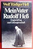 Mein Vater Rudolf Heß. Englandflug und Gefangenschaft - Wolf Rüdiger Heß