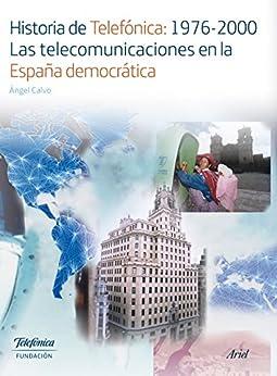 Historia de Telefónica:1976-2000. Las telecomunicaciones en la España democrátic de [Calvo, Ángel]