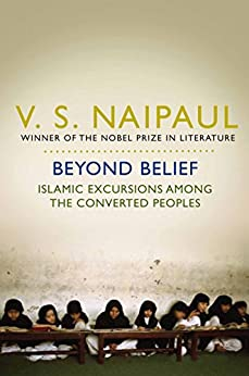 Beyond Belief: Islamic Excursions Among the Converted Peoples (English Edition) par [Naipaul, V. S.]