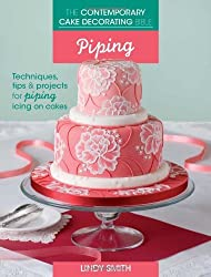 The Contemporary Cake Decorating Bible - Piping: Techniques, Tips and Projects for Piping on Cakes by Lindy Smith (2013-10-29)