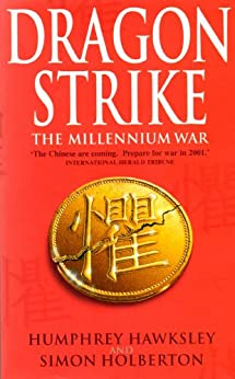 Dragon Strike -- A Novel of the Coming War with China (Future History Book 1) by [Hawksley, Humphrey, Simon Holberton]