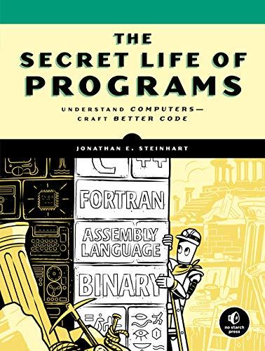 The Secret Life of Programs: Understand Computers -- Craft Better Code -