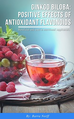 Ginkgo Biloba: Positive Effects Of Antioxidant Flavonoids (English Edition)