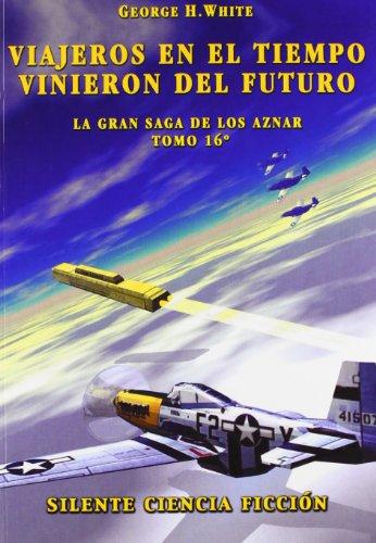Viajeros En El Tiempo. Saga Aznar - Volumen XVI