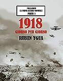 1918 GIORNO PER GIORNO                  : LA PRIMA GUERRA MONDIALE (Italian Edition)
