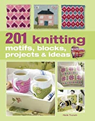 201 Knitting Motifs, Blocks, Projects and Ideas by Nicki Trench (2013-02-14)