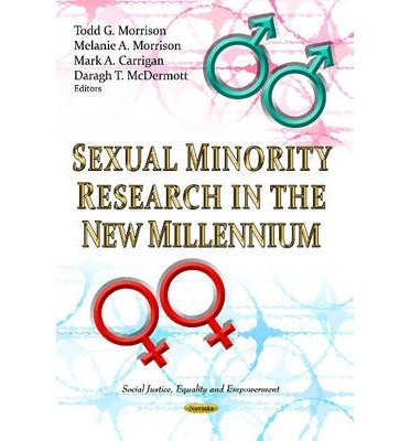 [(Sexual Minority Research in the New Millennium)] [ Edited by Todd G. Morrison, Edited by Melanie A. Morrison, Edited by Mark A. Carrigan, Edited by Daragh T. Mcdermott ] [October, 2013]