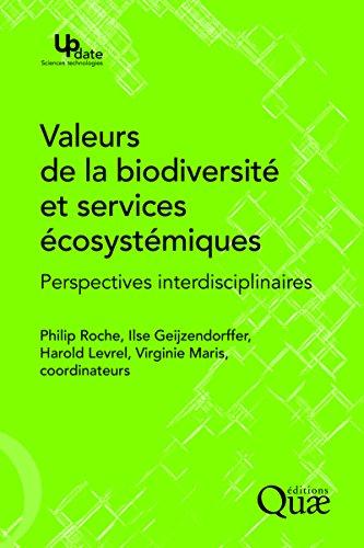 Valeurs de la biodiversité et services écosystémiques: Perspectives interdisciplinaires.