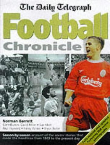 Daily Telegraph Football Chronicle: A Season-by-season Account of the Soccer Stories That Made the Headlines from 1863 to the Present Day by Norman Barrett (1999-09-17)
