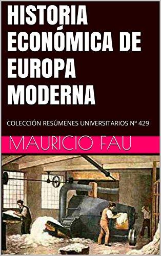 HISTORIA ECONÓMICA DE EUROPA MODERNA: COLECCIÓN RESÚMENES UNIVERSITARIOS Nº 429 por Mauricio Fau