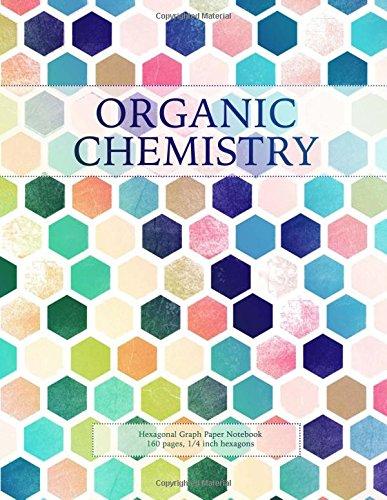 Organic Chemistry: Hexagonal Graph Paper Notebook, 160 pages, 1/4 inch hexagons (Hexagonal Graph Paper Notebooks) -