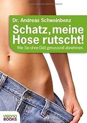 Schatz, meine Hose rutscht! Wie Sie ohne Diät genussvoll abnehmen. von Dr. Andreas Schweinbenz Ausgabe 3 (2011)