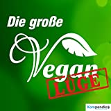 Die große Vegan-Lüge: Warum veganes Essen krank macht