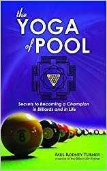 The YOGA of POOL: Secrets to Becoming a Champion in Billiards and in Life
