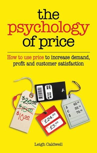 The Psychology of Price: How to use price to increase demand, profit and customer satisfaction
