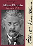 Albert Einstein - Leben und Werk - Horst Ziegelmann