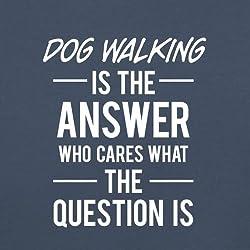 Dog Walking Is The Answer - Unisex Sweatshirt / Sweater - 8 Colours