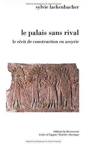 Le palais sans rival, le recit de construction en assyrie par Lackenbacher S
