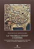 La via della Civita a Catania. La ricostruzione della città dopo il terremoto del 1693