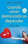 Cuando amar demasiado es depender: Aprende a superar la dependencia emocional par Silvia Congost Provensal