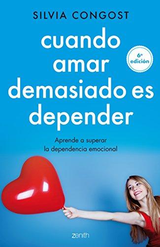 Cuando amar demasiado es depender: Aprende a superar la dependencia emocional (Autoayuda y superación) por Silvia Congost Provensal