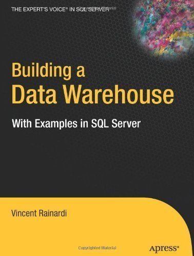 Building a Data Warehouse: With Examples in SQL Server (Expert's Voice) 1st (first) Edition by Rainardi, Vincent published by Apress (2007)