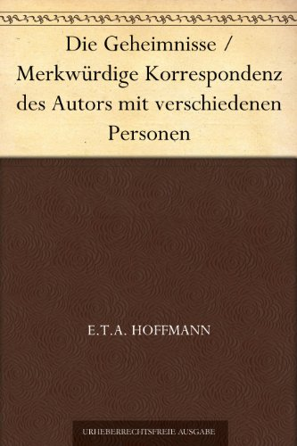 Die Geheimnisse / Merkwürdige Korrespondenz des Autors mit verschiedenen Personen