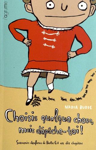 Choisis quelque chose, mais dépèche toi : Souvenirs d'enfance de Berlin-Est en dix chapitres- Prix Pépite BD 2012