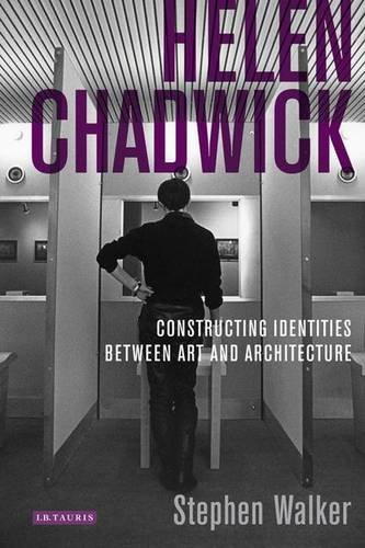 Helen Chadwick: Constructing Identities Between Art and Architecture (International Library of Modern and Contemporary Art) by Stephen Walker (2013-11-26)