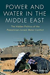 Power and Water in the Middle East: The Hidden Politics of the Palestinian-Israeli Water Conflict by Mark Zeitoun (2011-12-15)