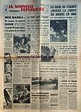 NOUVELLE REPUBLIQUE (LA) [No 6431] du 08/11/1965 - BEN BARKA / OUFKIR MINISTRE DE L'INTERIEUR DU ROI HASSAN A REJOINT ANTOINE LOPEZ A LA PRISON DE LA SANTE - LA MORT POUR VASSEUR - LE PETIT YVES MACCARIO SAUVE SON FRERE ET SES 2 SOEURS - MORT DE 2 COMPAGNONS DE COPEAU / LEON CHANCEREL ET RENE BLANCHARD - ANITA SOLER N'EST PLUS - HOMMAGE A COURTELINE - LA CAMPAGNE PRESIDENTIELLE S'INTENSIFIE - MITTERRAND - A L'OPERA DE TOULON LE DRAME S'EST JOUE AVANT LE LEVER DU RIDEAU - EST-CE L'ARME GLOBALE DE