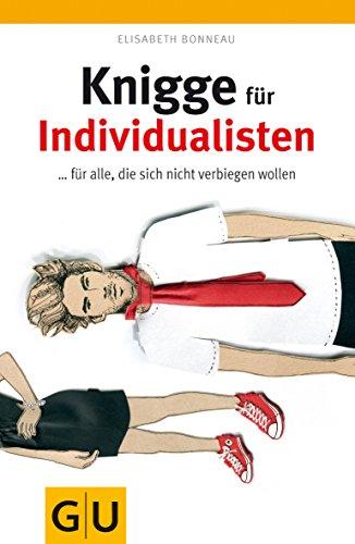 Knigge für Individualisten: ... für alle, die sich nicht verbiegen wollen