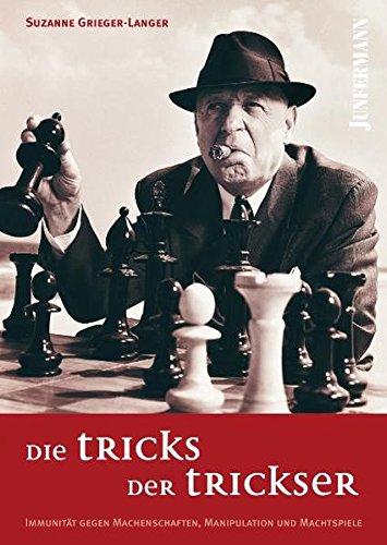 Die Tricks der Trickser: Immunität gegen Machenschaften, Manipulation und Machtspiele