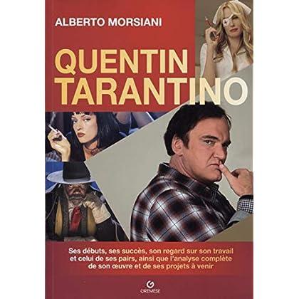 Quentin Tarantino: Ses débuts, ses succès, son regard sur son travail et celui de ses pairs, ainsi que l'analyse complète de son oeuvre et de ses projets à venir