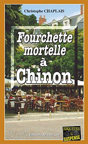 Fourchette mortelle à Chinon: Une enquête d'Arsène Barbaluc (Enquêtes & Suspense) par Christophe Chaplais