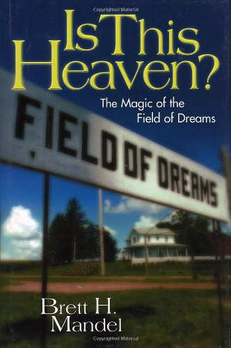 Is This Heaven?: The Magic of the Field of Dreams -