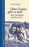 Ohne Frauen geht es nicht: Kurt Tucholsky und die Liebe (blue notes, Band 66)