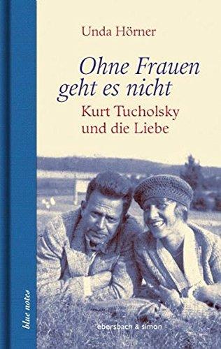 Ohne Frauen geht es nicht: Kurt Tucholsky und die Liebe (blue notes)