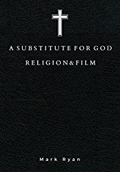 A Substitute for God: Religion & Film