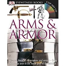 Arms & Armor [With CDROM and Charts] (DK Eyewitness Books)