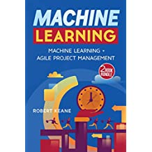 Machine Learning - This Book Includes: Machine Learning AND Agile Project Management - A TWO Book Bundle (English Edition)