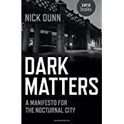 Dark Matters: A Manifesto for the Nocturnal City by Nick Dunn (2016-11-25)