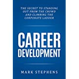 Career: The Secret to Standing out from the crowd and climbing the Corporate Ladder (Career Planning, Career Development, Career Success) (English Edition)