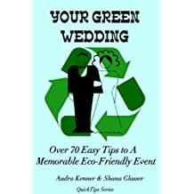 Your Green Wedding - Over 70 Easy Tips to A Memorable Eco-Friendly Event (QuickTips Series) (English Edition)
