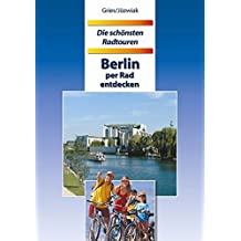 Berlin per Rad entdecken (Die schönsten Radtouren.)